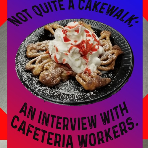 An Interview With Cafeteria Workers (Podcast)